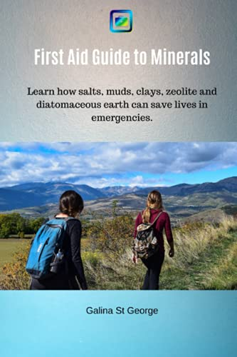 First Aid Guide to Minerals: Learn how salts, muds, clays, zeolite and diatomaceous earth can save lives in emergencies.