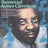 I Walk With God by Reverend James Cleveland (1995-12-01)