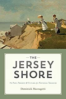 The Jersey Shore: The Past, Present & Future of a National Treasure
