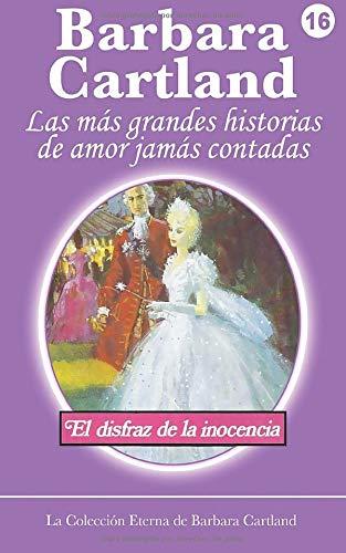 El Disfraz de la Inocenia: Volume 16 (La Coleccin Eterna de Barbara Cartland)