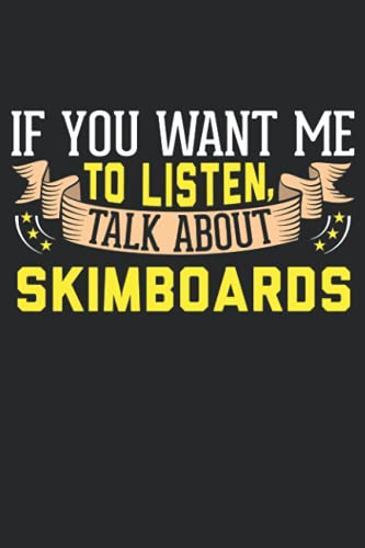 If You Want Me To Listen, Talk About Skimboards: 6x9 Lined Notebook, Journal, or Diary Gift - 120 Pages For People Who Love Skimboards