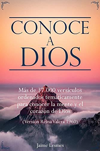 Conoce a Dios: Más de 37.000 versículos ordenados temáticamente para conocer la mente y el corazón de Dios
