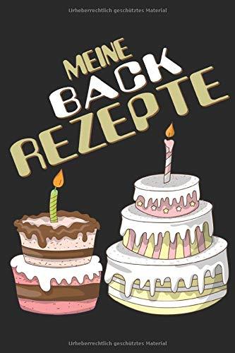 Meine Backrezepte: Back Rezepte Sammlung Notizbuch auf 60 Seiten zum Einschreiben von selbst gemachten Gebäck. Kreiere deine eigenes Gebäck und halte ... in diesem Heft fest. Größe 6x9 ca A5.