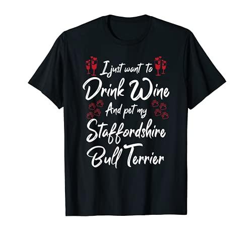 Solo quiero beber vino mascota My Staffordshire Bull Terrier Camiseta