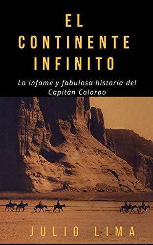 EL CONTINENTE INFINITO: La infame y fabulosa historia del Capitán Colorao eBook: LIMA, JULIO: Amazon.es: Tienda Kindle