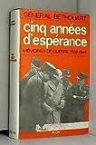 Général Béthouart. Cinq années d'espérance - Mémoires de guerre, 1939-1945
