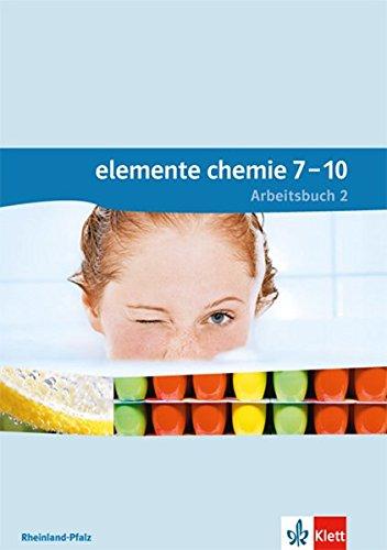 Elemente Chemie 7-10. Ausgabe Rheinland-Pfalz: Arbeitsbuch 2 2. Lernjahr: Klasse 8 oder 9 (Elemente Chemie. Ausgabe für Rheinland-Pfalz ab 2015)