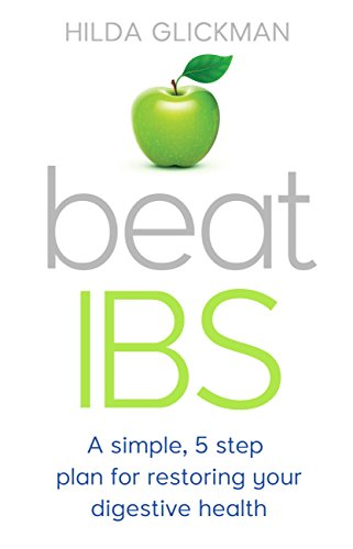 Beat IBS: A simple, five-step plan for restoring your digestive health (English Edition)