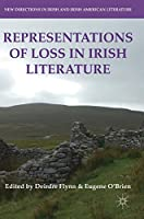 Representations of Loss in Irish Literature (New Directions in Irish and Irish American Literature)
