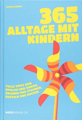 365 Alltage mit Kindern: Tolle Tipps zum Spielen und Singen, Erleben und Staunen, Basteln und Backen...