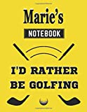 Marie's Notebook I'd Rather Be Golfing: Personalized Golf Girl Decals, Notebook Binder Name, Monogram Golfer Gift Journal, 8.5 x 11 inches, 110 Pages Matte Finish Cover