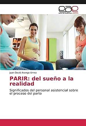 PARIR: del sueño a la realidad: Significados del personal asistencial sobre el proceso del parto
