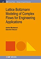 Lattice Boltzmann Modeling of Complex Flows for Engineering Applications (Iop Concise Physics)