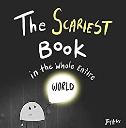 The Scariest Book in the Whole Entire World: A fun and silly children's book for kids and adults about being scared. (Entire World Books 2) by [Joey Acker]