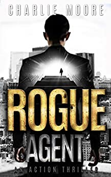 ROGUE AGENT: AGAINST THE CLOCK action thriller series ('The Clock' Action Thriller series Book 1) by [charlie Moore]