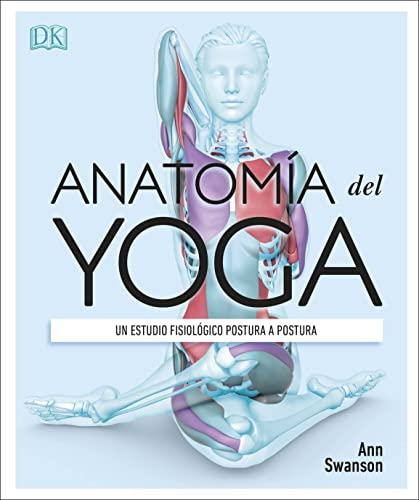Anatomía del yoga: Un estudio fisiológico postura a postura (Estilo de vida)
