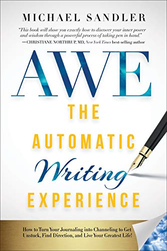 The Automatic Writing Experience (AWE): How to Turn Your Journaling into Channeling to Get Unstuck, Find Direction, and Live Your Greatest Life! (English Edition)