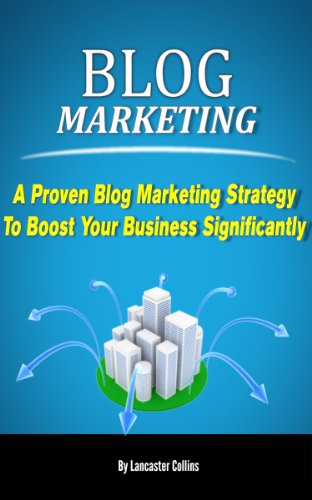 Blog Marketing - A Proven Blog Marketing Strategy to Boost Your Business Significantly (Blog Business) (Blog for Profit Book 1)