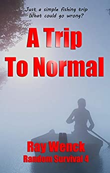 A Trip to Normal (Random Survival Book 4) by [Ray Wenck]