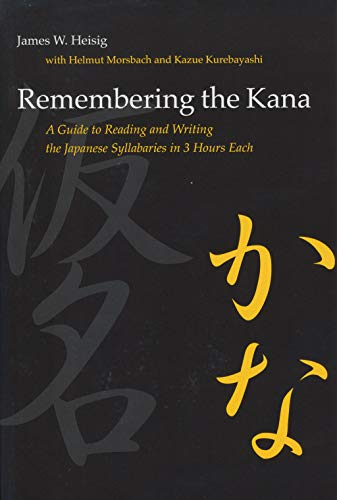 Remembering the Kana: A Guide to Reading and Writing the Japanese Syllabaries in 3 Hours Each (English Edition)