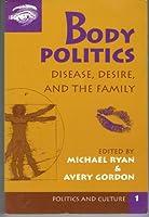 Body Politics: Disease, Desire, And The Family (Politics and Culture)