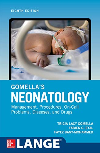 Compare Textbook Prices for Gomella's Neonatology, Eighth Edition 8 Edition ISBN 9781259644818 by Gomella, Tricia,Eyal, Fabien,Bany-Mohammed, Fayez