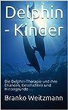 Delphin - Kinder: Die Delphin-Therapie und ihre Chancen, Geschichten und Hintergründe (German Edition)