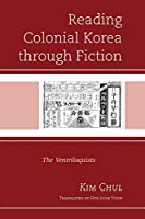 Reading Colonial Korea Through Fiction: The Ventriloquists (Critical Studies in Korean Literature and Culture in Translation)