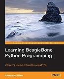 Learning BeagleBone Python Programming: Unleash the potential of BeagleBone using Python