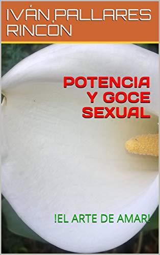 POTENCIA Y GOCE SEXUAL: !EL ARTE DE AMAR!