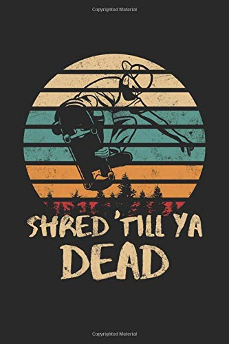 Shred 'Till Ya Dead: Retro Skateboarder Skateboarding Gifts Notebook ruled (A5 format, 15.24 x 22.86 cm, 120 pages)