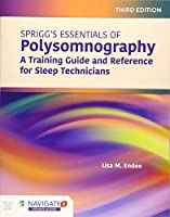 Spriggs's Essentials of Polysomnography: A Training Guide and Reference for Sleep Technicians