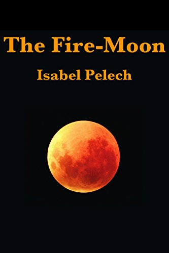 Book: The Fire-Moon by Isabel Pelech