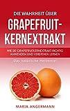 Die Wahrheit über Grapefruitkernextrakt: Wie Sie Grapefruitkernextrakt richtig anwenden und...