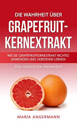 Die Wahrheit über Grapefruitkernextrakt: Wie Sie Grapefruitkernextrakt richtig anwenden und verstehen lernen