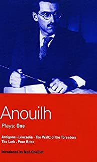 Anouilh Plays: One: Antigone, Léocadia, The Waltz of the Toreadors, The Lark, and Poor Bitos (World Dramatists Series) (Bk. 1)