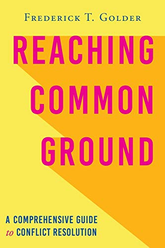 Compare Textbook Prices for Reaching Common Ground: A Comprehensive Guide to Conflict Resolution  ISBN 9781643883281 by Golder, Frederick T.