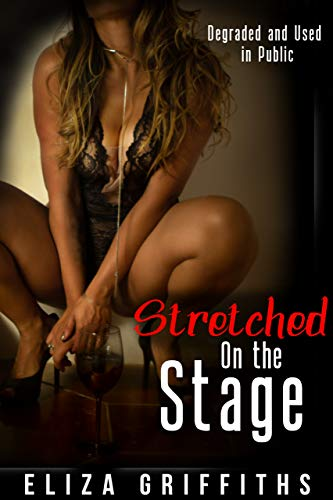 Stretched on the Stage: Degraded and Used in Public (Stretched on the Streets Book 3)