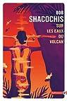 Sur les eaux du volcan par Shacochis
