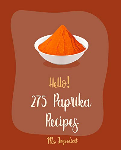 Hello! 275 Paprika Recipes: Best Paprika Cookbook Ever For Beginners [Paprika Cookbook, Dry Rub Cookbook, Chicken Breast Recipe, Ground Beef Recipe, Beef ... Thigh Recipe] [Book 1] (English Edition)