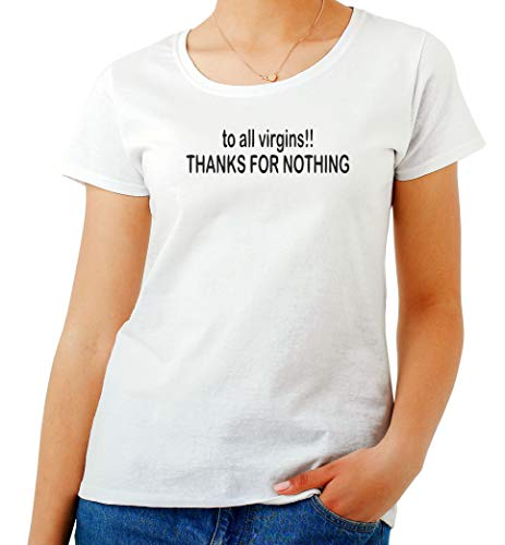 T-Shirt para Las Mujeres Blanca TDM00281 TO All Virgins Thanks FOR Nothing