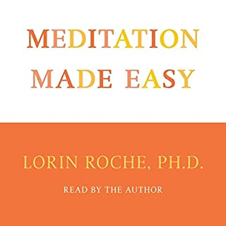 Meditation Made Easy                   By:                                                                                                                                 Lorin Roche Ph.D.                               Narrated by:                                                                                                                                 Lorin Roche Ph.D.                      Length: 1 hr and 36 mins     7 ratings     Overall 4.7