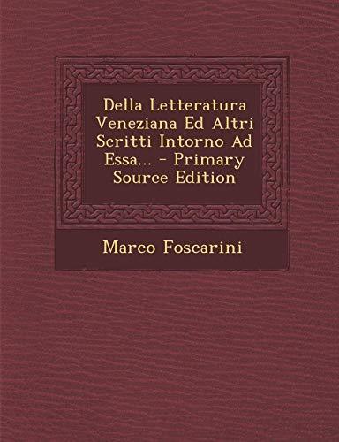 Della Letteratura Veneziana Ed Altri Scritti Intorno Ad Essa...