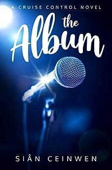 The Album: A Steamy Rock Star Romance (Cruise Control Book 1) by [Sian Ceinwen]
