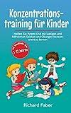 Konzentrationstraining für Kinder: Helfen Sie Ihrem Kind mit lustigen und hilfreichen Spielen und Übungen konzentriert zu lernen (für Schulkinder von 5-13 Jahren)