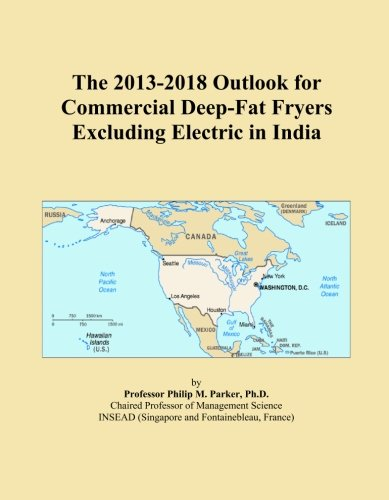The 2013-2018 Outlook for Commercial Deep-Fat Fryers Excluding Electric in India