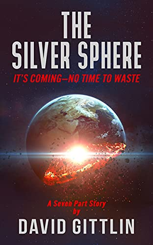 The Silver Sphere: It's Coming--No Time to Waste by [David Gittlin]