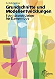 Grundschnitte und Modellentwicklung Schnittkonstruktion für Damenmode: Band 1