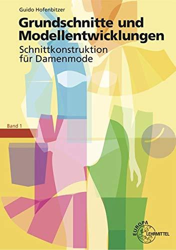 Grundschnitte und Modellentwicklungen - Schnittkonstruktion für Damenmode: Band 1