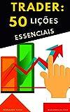 Trader: 50 Lições Essenciais: ► Análise Técnica, Day Trade, Price Action e Análise Gráfica.